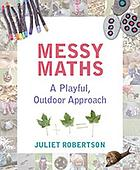 Messy Maths : a playful, outdoor approach for early years