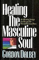 Healing the masculine soul : an affirming message for men and the women who love them
