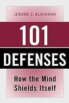 Pocket reference to 101 defenses : how the mind shields itself