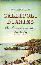 Gallipoli diaries : the Anzacs' own story day by day