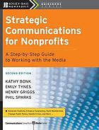 Strategic Communications for Nonprofits: A Step-by-step Guide to Working With the Media (Jossey-Bass nonprofit guidebook series)