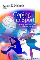 Coping in Sport : Theory, Methods, and Related Constructs