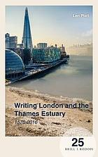 Writing London and the Thames Estuary 1576-2016