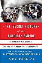 The secret history of the American empire : economic hit men, jackals, and the truth about global corruption