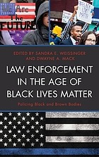 Law enforcement in the age of Black Lives Matter : policing black and brown bodies