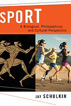 Sport : a biological, philosophical, and cultural perspective