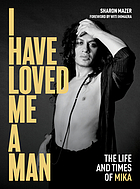 I have loved me a man : the life & times of Mika