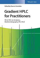 Gradient HPLC for Practitioners : RP, LC-MS, Ion Analytics, Biochromatography, SFC, HILIC