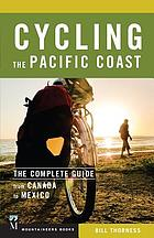Cycling the Pacific Coast : the Complete Guide from Canada to Mexico.