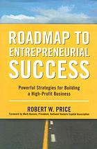 Roadmap to entrepreneurial success : powerful strategies for building a high-profit business
