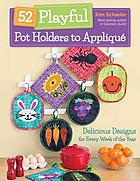 52 playful pot holders to appliqué : delicious designs for every week of the year