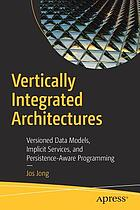 Vertically integrated architectures : versioned data models, implicit services, and persistence-aware programming