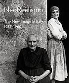 NeoRealismo : the new image in Italy, 1932-1960