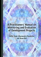 A practitioners' manual on monitoring and evaluation of development projects