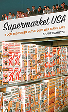 Supermarket USA : food and power in the Cold War farms race