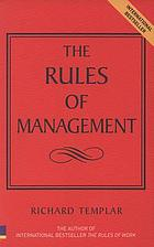 The rules of management : an irreverent guide for the leader, innovator, diplomat, politician, therapist, warrior, and saint in everyone