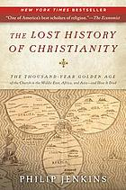 The lost history of Christianity : the thousand-year golden age of the church in the Middle East, Africa, and Asia- and how it died