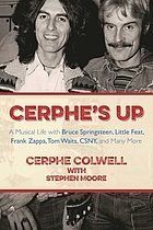 Cerphe's up : a musical life with Bruce Springsteen, Little Feat, Frank Zappa, Tom Waits, CSNY, and many more
