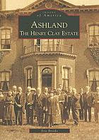 Ashland : the Henry Clay estate