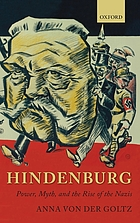 Hindenburg : power, myth, and the rise of the Nazis