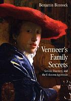 Vermeer's family secrets : genius, discovery, and the unknown apprentice