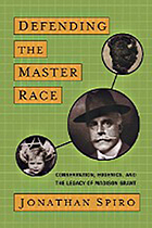 Defending the master race : conservation, eugenics, and the legacy of Madison Grant