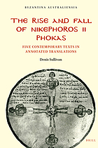 The Rise and Fall of Nikephoros II Phokas : five contemporary texts in annotated translations