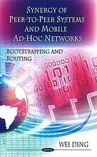 Synergy of peer-to-peer networks and mobile ad-hoc networks : boot strapping and routing