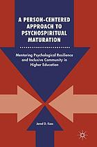 A Person-Centered Approach to Psychospiritual Maturation : Mentoring Psychological Resilience and Inclusive Community in Higher Education.