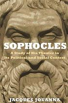 Sophocles : a study of his theater in its political and social context