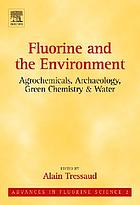 Fluorine and the environment : agrochemicals, archaeology, green chemistry & water