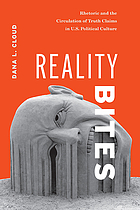 Reality Bites : Rhetoric and the Circulation of Truth Claims in U.S. Political Culture.