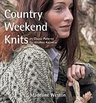 Country weekend knits : 25 classic patterns for timeless knitwear