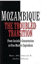 Mozambique: the troubled transition : from socialist construction to free market capitalism