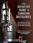 The definitive guide to Canadian distilleries : the portable expert to over 200 distilleries and the spirits they make