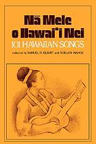 Na mele o Hawai'i nei : 101 Hawaiian songs