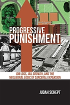 Progressive punishment : job loss, jail growth, and the neoliberal logic of carceral expansion