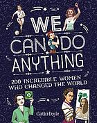 We can do anything : 200 incredible women who changed the world