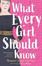 What every girl should know : Margaret Sanger's journey : a novel