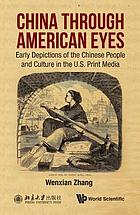 China through American eyes : early depictions of the Chinese people and culture in the U.S. print media