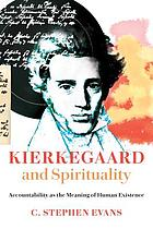 Kierkegaard and spirituality : accountability as the meaning of human existence