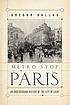 Métro stop Paris : an underground history of... by  Gregor Dallas