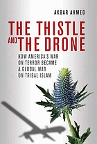 The thistle and the drone : how America's war on terror became a global war on tribal Islam