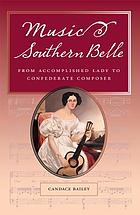 Music and the southern belle : from accomplished lady to Confederate composer