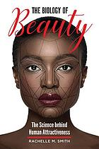 The biology of beauty : the science behind human attractiveness
