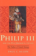 Philip III and the Pax Hispanica, 1598-1621 : the failure of grand strategy