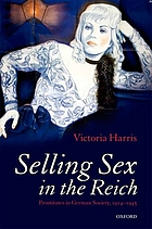 Selling sex in the Reich : prostitutes in German society, 1914-1945