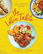 The Latin table : easy, flavorful recipes from Mexico, Puerto Rico, and beyond
