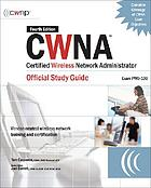 CWNA : Certified Wireless Network Administrator official study guide (Exam PW0-100)