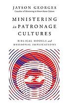Ministering in patronage cultures : biblical models and missional implications
